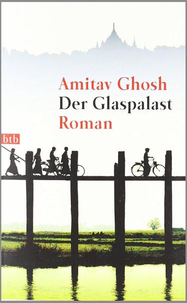 Amitav Gosh, Der Glaspalast, Roman, Myanmar, Burma, Birma, Lesetipps, Bücher fürs Reisehandgepäck, Buchempfehlungen, www.wo-der-pfeffer-waechst.de