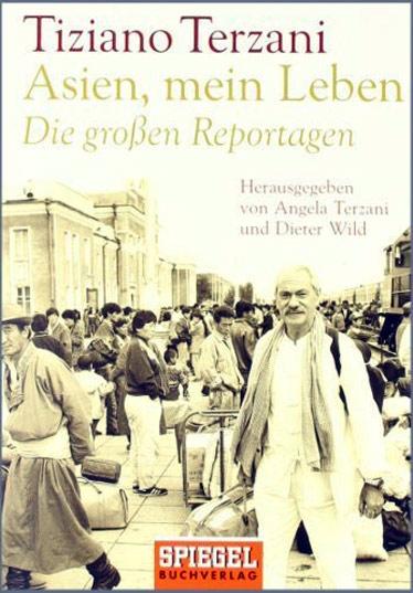 Tiziano Terzani, Asien, mein Leben - Die großen Reportagen, Myanmar, Burma, Birma, Lesetipps, Bücher fürs Reisehandgepäck, Buchempfehlungen, www.wo-der-pfeffer-waechst.de
