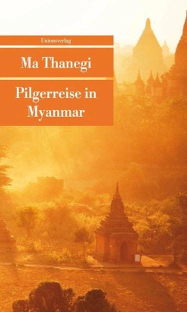 Ma Thanegi, Pilgerreise nach Myanmar, Burma, Birma, Lesetipps, Bücher fürs Reisehandgepäck, Buchempfehlungen, www.wo-der-pfeffer-waechst.de